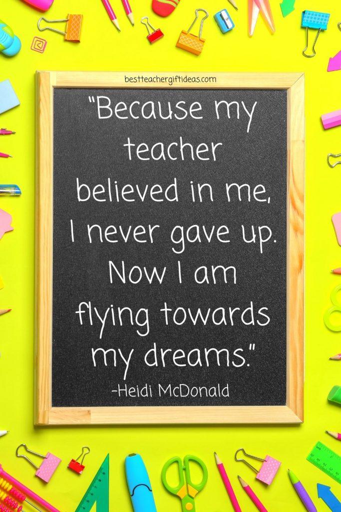 beacuse my teacher believed in me quote